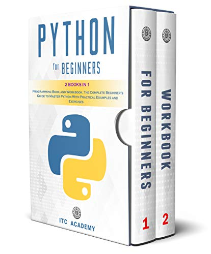 Python for Beginners: 2 Books in 1. Programming Book and Workbook. The Complete Beginner's Guide to Master Python with Practical Examples and Exercises Front Cover