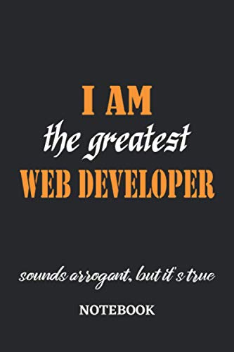 I am the Greatest Webdeveloper sounds arrogant, but it's true Notebook: 6x9 inches - 110 graph paper, quad ruled, squared, grid paper pages • Greatest ... working Job Journal • Gift, Present Idea