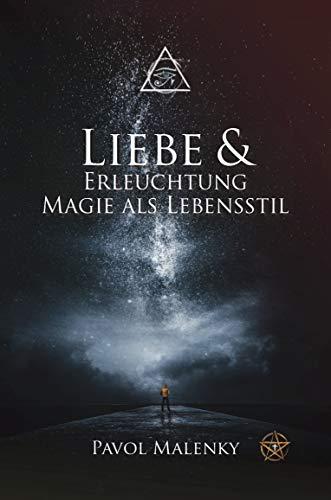 Liebe & Erleuchtung: Magie als Lebensstil