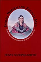 Indian Women and French Men: Rethinking Cultural Encounter in the Western Great Lakes (Native Americans of the Northeast: Culture, History, and the Contemporary)