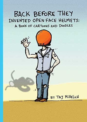 Back Before They Invented Open Face Helmets: A Book of Cartoons and Doodles