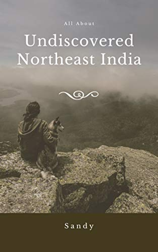 Undiscovered Northeast India: 8 States Many Culture (English Edition)