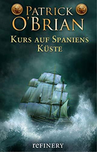 Kurs auf Spaniens Küste: Historischer Roman (Die Jack-Aubrey-Serie 1)