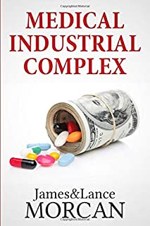 MEDICAL INDUSTRIAL COMPLEX: The $ickness Industry, Big Pharma and Suppressed Cures (The Underground Knowledge Series)