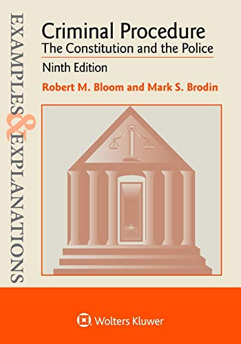 Compare Textbook Prices for Criminal Procedure: The Constitution and the Police Examples & Explanations 9 Edition ISBN 9781454891369 by Bloom, Robert M.,Brodin, Mark S.