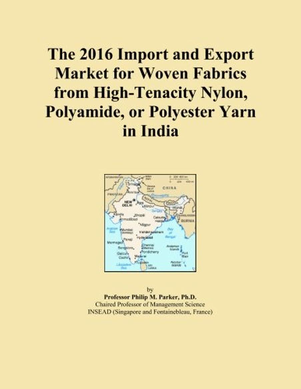 剪断霧深い勝利したThe 2016 Import and Export Market for Woven Fabrics from High-Tenacity Nylon, Polyamide, or Polyester Yarn in India