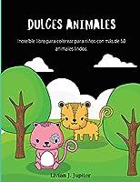 Dulces Animales: Libro para colorear de animales impresionantes - Más de 50 lindos animales para colorear para niños de 4 a 8 años