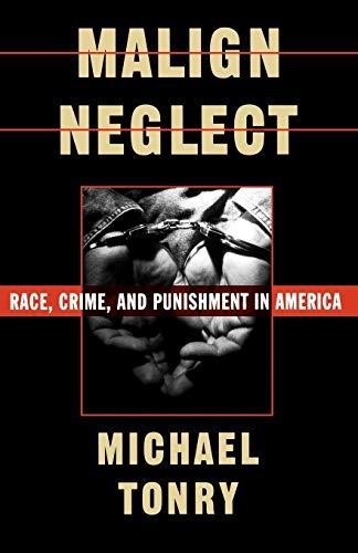 Malign Neglect: Race, Crime, and Punishment in America