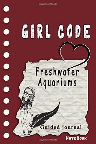 Girl Code Freshwater Aquariums: is not a Comic Coloring Books. Is a Gift for Personal dear diary journal notebook, Don't be wimpy to write or draw ... self-help book for teenage girls and adult