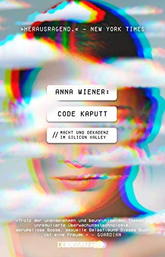 Code kaputt: Macht und Dekadenz im Silicon Valley