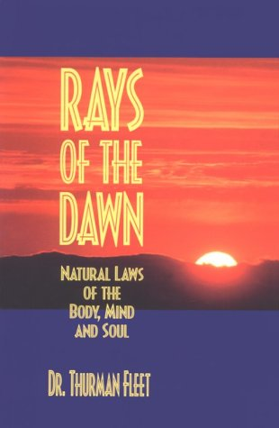 Compare Textbook Prices for Rays of the Dawn : Natural Laws of the Body, Mind and Soul 2nd Edition ISBN 9780967184500 by Fleet, Dr. Thurman