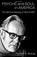 Psyche and Soul in America: The Spiritual Odyssey of Rollo May