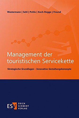 Management der touristischen Servicekette: Strategische Grundlagen - Innovative Gestaltungskonzepte