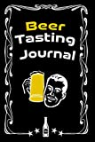 Beer Tasting Journal: Beer Review and Rating, Record keeping notebook For Documenting Your Beer Tasting Experiences
