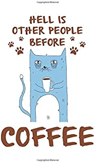 Hell is other people before Coffee: Journal Cat Kitty Coffeholic - 6'x9' 112 page Black Lined Notebook - Pet Lovers College Men Women Personal use Everyday Notes Draw Sketch To do list