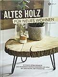 Altes Holz für neues Wohnen: 35 starke Möbelprojekte und spannende Wohnaccessoires aus Holz mit Geschichte und Charakter.