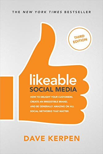 Download Likeable Social Media, Third Edition: How To Delight Your Customers, Create an Irresistible Brand, & Be Generally Amazing On All Social Networks That Matter 1260453286