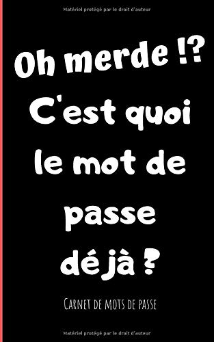 Oh merde !?C'est quoi le mot de passe déjà ?: Carnet de Mots de Passe - 90 pages - 4 saisies par page - 12x20cm - © Humour Bookstore