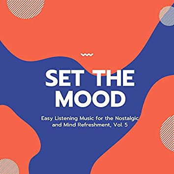 Set The Mood - Easy Listening Music For The Nostalgic And Mind Refreshment, Vol. 5