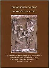 Der katholische Glaube - Kraft für den Alltag: 24- Theologische Sommerakademie in Augsburg 2016
