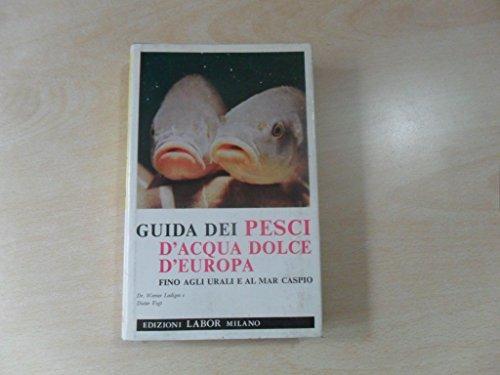 Guida dei Pesci d'acqua dolce d'Europa. Fino agli urali e al Mar Caspio. Con 425 illustrazioni Nel Testo e Fuori Testo.