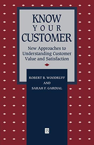 Know Your Customer: New Approaches to Understanding Customer Value and Satisfaction (Blackwell Business Dimensions in Total Quality Series)