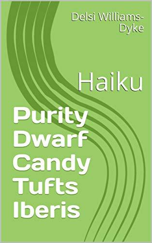 Purity Dwarf Candy Tufts Iberis: Haiku (English Edition)