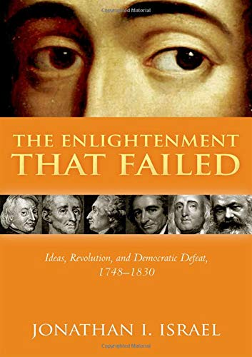 Compare Textbook Prices for The Enlightenment that Failed: Ideas, Revolution, and Democratic Defeat, 1748-1830  ISBN 9780198738404 by Israel, Jonathan I.