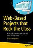 Web-Based Projects that Rock the Class: Build Fully-Functional Web Apps and Learn Through Doing (English Edition)
