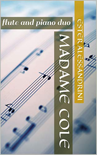 Madame Cole: flute and piano duo (Music for flute and piano