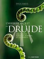 L'herbier secret du druide - Des plantes pour les hommes et les esprits de Pascal Lamour