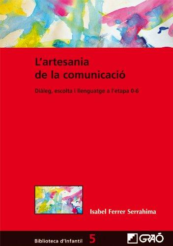 L'artesania de la comunicació: Diàleg, escolta i llenguatge en l'etapa 0-6: 005...