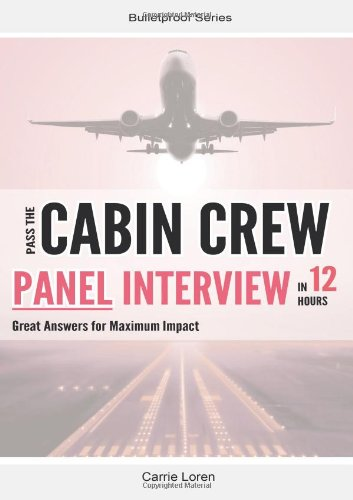 Pass the Cabin Crew Panel Interview in 12 Hours: Great Answers for Maximum Impact