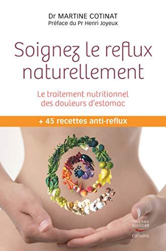 Soignez le reflux naturellement. Le traitement nutritionnel des douleurs d'estomac (MEDECINE)