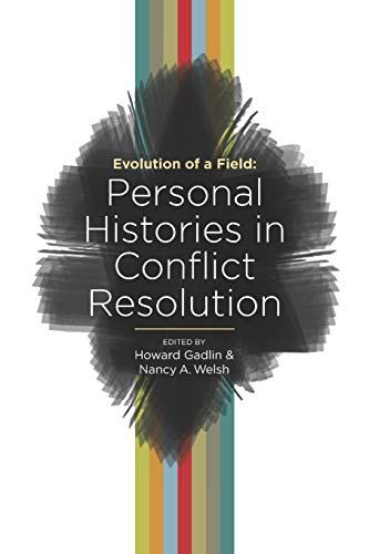 Compare Textbook Prices for Evolution of a Field: Personal Histories in Conflict Resolution  ISBN 9781734956207 by Welsh, Nancy A.,Gadlin, Howard