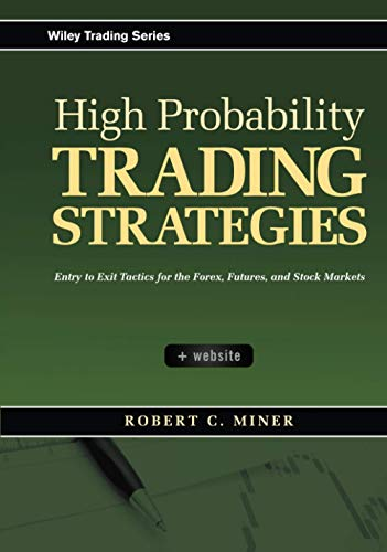 High Probability Trading Strategies: Entry to Exit Tactics for the Forex, Futures, and Stock Markets (Wiley Trading Series)