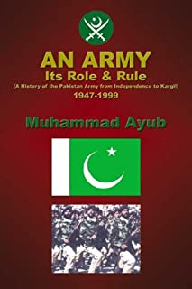 An Army, Its Role and Rule: A History of the Pakistan Army from Independence to Kargil, 1947-1999