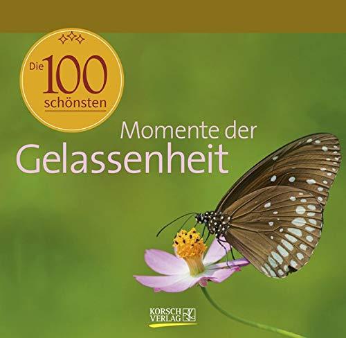 Die 100 schönsten Momente der Gelassenheit: Geschenkbuch. Deko für den Tisch. Aufstell-buch.
