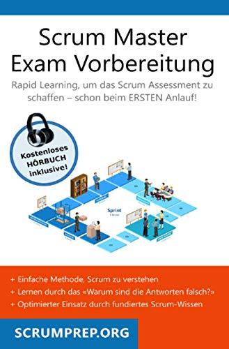 Scrum Master Exam Vorbereitung: Scrum Prüfung bestehen mit dem ersten Versuch - Version 2021