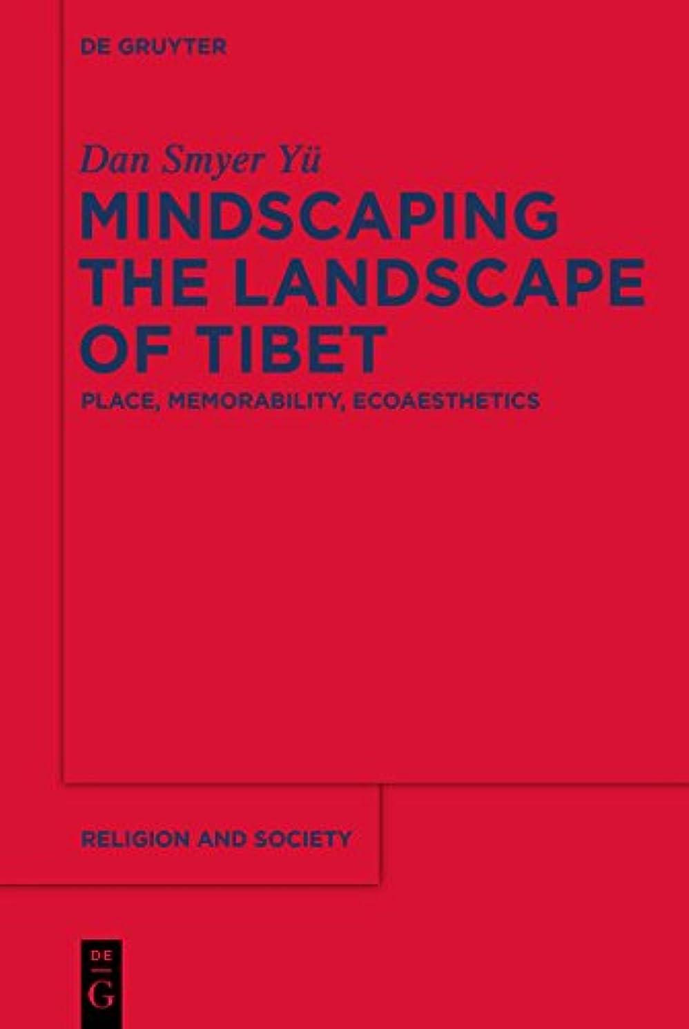 自体先生パターンMindscaping the Landscape of Tibet: Place, Memorability, Ecoaesthetics (Religion and Society Book 60) (English Edition)