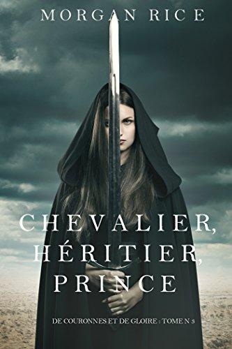 Chevalier, Héritier, Prince (De Couronnes et de Gloire, Tome 3)