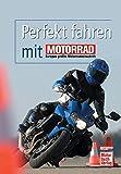 Perfekt fahren mit MOTORRAD -