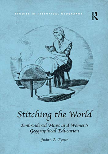 Compare Textbook Prices for Stitching the World: Embroidered Maps and Women's Geographical Education Studies in Historical Geography 1 Edition ISBN 9781138546981 by Tyner, Judith A.