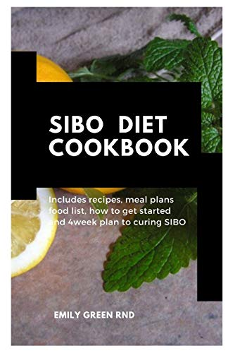 SIBO DIET COOKBOOK: Includes recipes, meal plans, how to get started and 4week plan to curing SIBO
