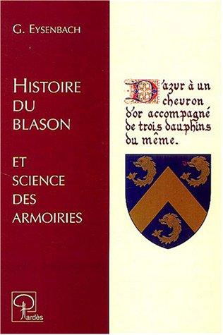Histoire du blason et science des armoiries PDF Books