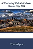 A Wandering Walk Guidebook: Kansas City, MO: A Wandering Walk Guidebook