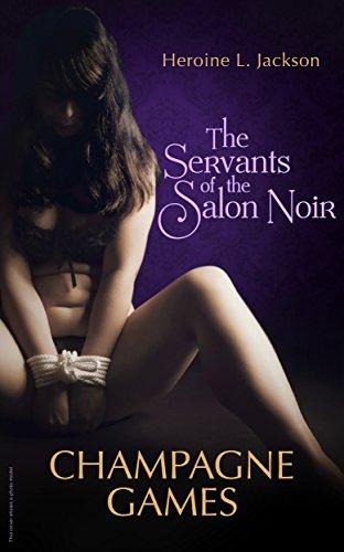 The Sevants of the Salon Noir: Champagne Games (The Servants of the Salon Noir Book 2) (English Edition)