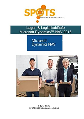 Microsoft Dynamics™ NAV2016 / Lager & Logistik mit Microsoft Dynamics™ NAV2016/Bd. 5: Lager- & Logistikabläufe mit NAV2016