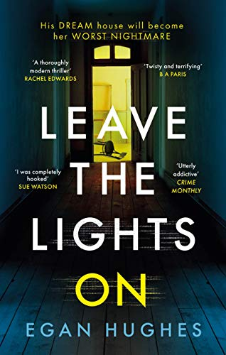 Leave the Lights On: His DREAM house is about to become her worst NIGHTMARE by [Egan Hughes]