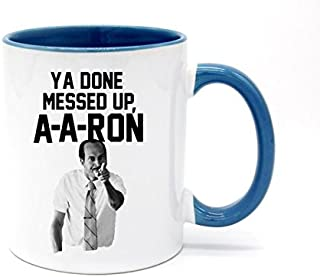 11 Ounce You done messed up A-A-RON Coffee Mug or Tea Cup White+Blue